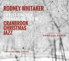 CD WHITAKER, RODNEY - CRANBROOK CHRISTMAS JAZZ