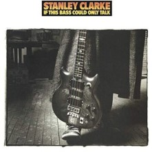 CD CLARKE, STANLEY - IF THIS BASS COULD ONLY TALK