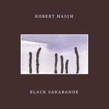 CD HAIGH, ROBERT - BLACK SARABANDE