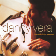 CD VERA, DANNY - FOR THE LIGHT IN YOUR EYES