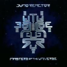 CD JUNO REACTOR - MASTERS OF THE UNIVE..-5T