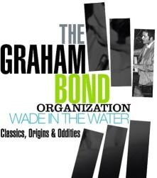 CD BOND, GRAHAM -ORGANISATION- - WADE IN THE WATER