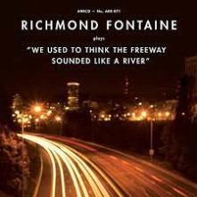 Vinyl RICHMOND FONTAINE - WE USED TO THINK THE FREEWAY SOUNDED LIKE A RIVER