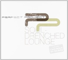 CD PERFECT PROJECT - SOUL DRENCHED LOUNGE