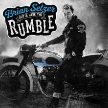 CD SETZER, BRIAN - GOTTA HAVE THE RUMBLE