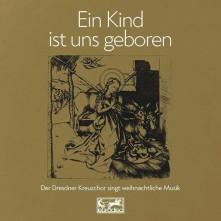 CD DRESDNER KREUZCHOR - Ein Kind ist uns geboren