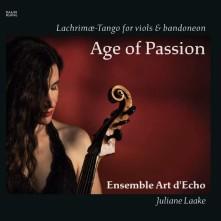 CD ENSEMBLE ART D'ECHO / JUL - AGE OF PASSION: LACHRIMAE-TANGO FOR VIOLS & BANDONEON