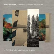 CD MEHLDAU, BRAD / ORPHEUS CHAMBER ORCHESTRA - VARIATIONS ON A MELANCHOLY THEME