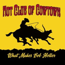 CD HOT CLUB OF COWTOWN - WHAT MAKES BOB HOLLER