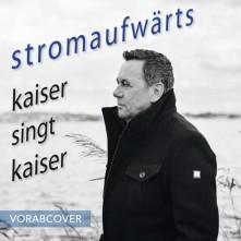 CD KAISER, ROLAND - stromaufwärts - kaiser singt k