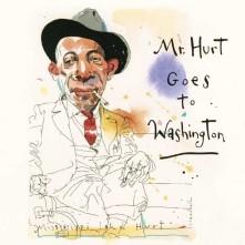 CD HURT, MISSISSIPPI JOHN - MR. HURT GOES TO WASHINGTON