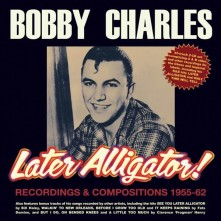 CD CHARLES, BOBBY - LATER ALLIGATOR! RECORDINGS & COMPOSITIONS 1955-62