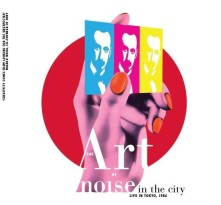 CD ART OF NOISE - NOISE IN THE CITY (LIVE IN TOKYO)