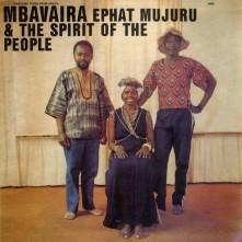 CD MUJURU, EPHAT & THE SPIRIT OF THE PEOPLE - MBAVAIRA