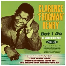 CD HENRY, CLARENCE 'FROGMAN' - BUT I DO - THE COMPLETE RELEASES 1956-1962