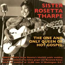 CD THARPE, SISTER ROSETTA - ONE AND ONLY QUEEN OF HOT GOSPEL