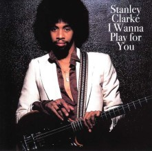 CD CLARKE, STANLEY - I WANNA PLAY FOR YOU