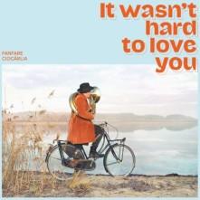 CD FANFARE CIOCARLIA - IT WASN'T HARD TO LOVE YOU