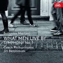 CD CESKA FILHARMONIE, BELOHLAVEK   MARTINU: WHAT MEN LIVE BY, SYMFONIE C. 1